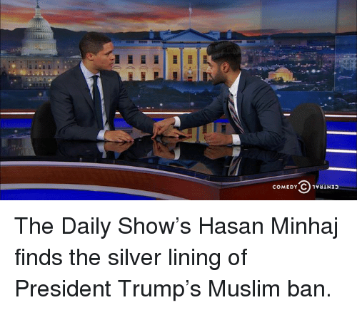 silver linings: COMEDY-C)1V8LN33 The Daily Show's Hasan Minhaj finds the silver lining of President Trump's Muslim ban.