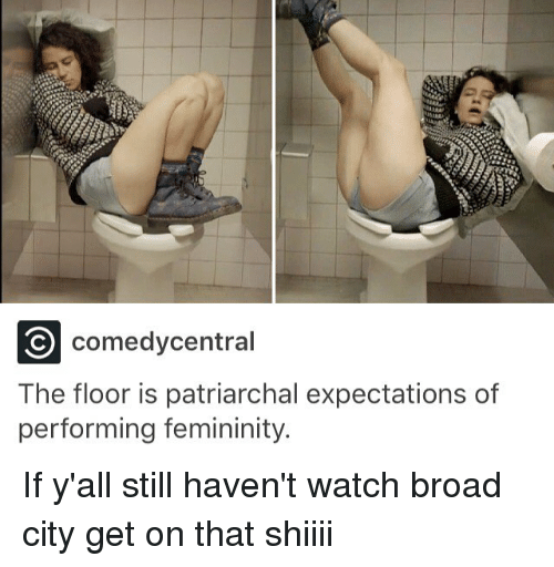 broad city: comedycentral  The floor is patriarchal expectations of  performing femininity. If y'all still haven't watch broad city get on that shiiii