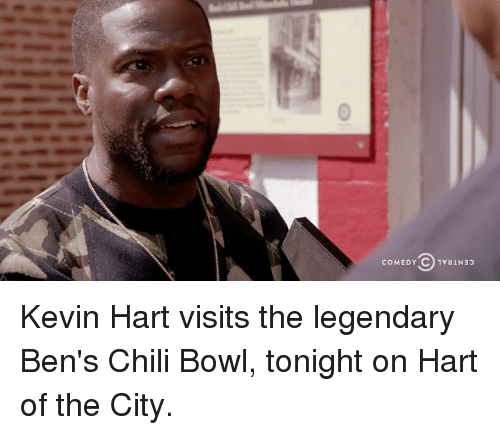 Chilis, Dank, and Kevin Hart: COMEDYOlvaiN33  COMEDY C)1V81N33 Kevin Hart visits the legendary Ben's Chili Bowl, tonight on Hart of the City.