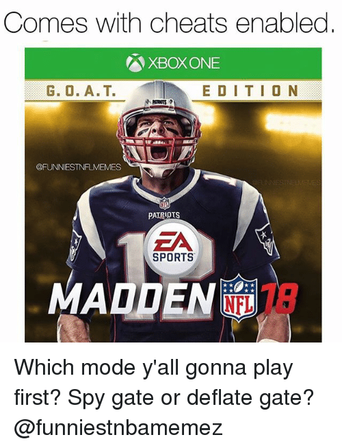 deflate: Comes with cheats enabled  A XBOXONE  G. O. A Ta  E D I T I O N  @FUNNIESTNFLMEMES  NH  PATRIOTS  EA  SPORTS  MADDEN Which mode y'all gonna play first? Spy gate or deflate gate? @funniestnbamemez