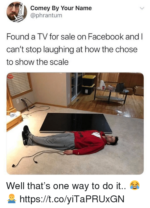 Facebook, How, and One: Comey By Your Name  @phrantum  Found a TV for sale on Facebook and I  can't stop laughing at how the chose  to show the scale Well that's one way to do it.. 😂🤷♂️ https://t.co/yiTaPRUxGN