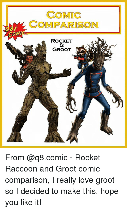 Love, Memes, and Raccoon: COMIC  COMPARISON  COMIG  ROCKET  8:  GROOT From @q8.comic - Rocket Raccoon and Groot comic comparison, I really love groot so I decided to make this, hope you like it!