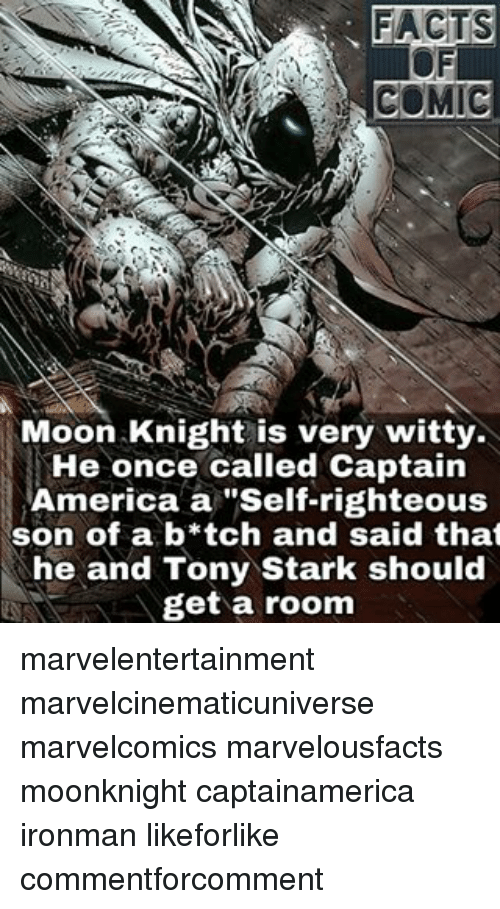"Righteousness: COMIC  Moon Knight is very witty.  He once called Captain  America a ""Self-righteous  son of a b*tch and said that  he and Tony Stark should  get a room marvelentertainment marvelcinematicuniverse marvelcomics marvelousfacts moonknight captainamerica ironman likeforlike commentforcomment"