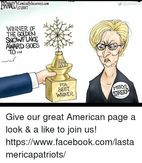 Memes, Meryl Streep, and 🤖: Comicallylncorrect,com  O2017  WINNER OF  THE GOLDEN  AWARD GOES  1002  FOR  BEST  WHINER  a afbranco  MERYL  STREEP Give our great American page a look & a like to join us! https://www.facebook.com/lastamericapatriots/