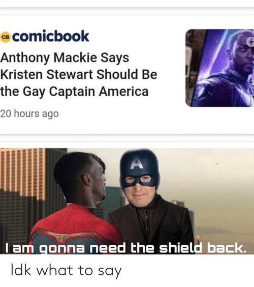 Kristen Stewart: comicbook  св  Anthony Mackie Says  Kristen Stewart Should Be  the Gay Captain America  20 hours ago  lam gonna need the shield back. Idk what to say
