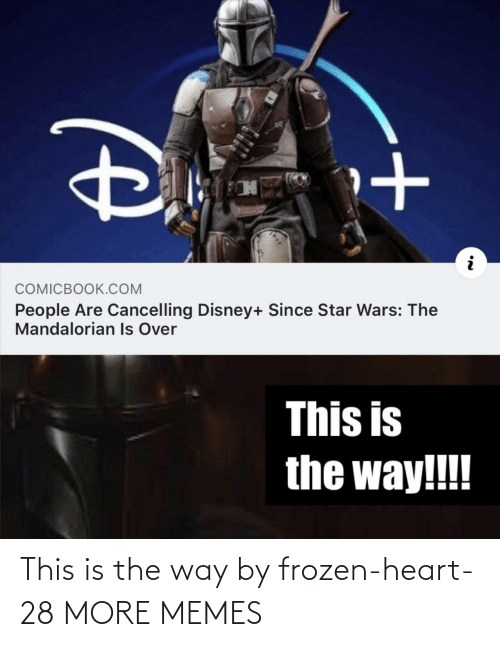 over-this: COMICBOOK.COM  People Are Cancelling Disney+ Since Star Wars: The  Mandalorian Is Over  This is  the way!!! This is the way by frozen-heart-28 MORE MEMES