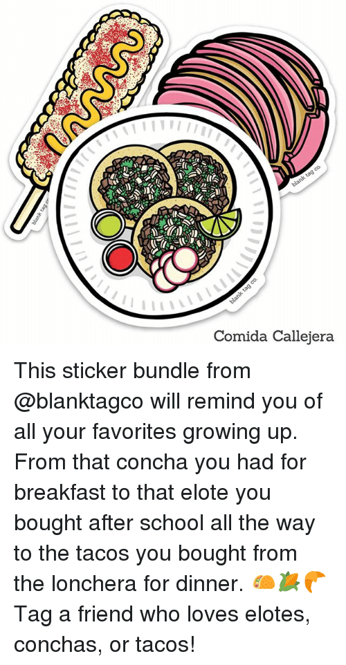 Growing Up, Memes, and School: Comida Callejera This sticker bundle from @blanktagco will remind you of all your favorites growing up. From that concha you had for breakfast to that elote you bought after school all the way to the tacos you bought from the lonchera for dinner. 🌮🌽🥐 Tag a friend who loves elotes, conchas, or tacos!