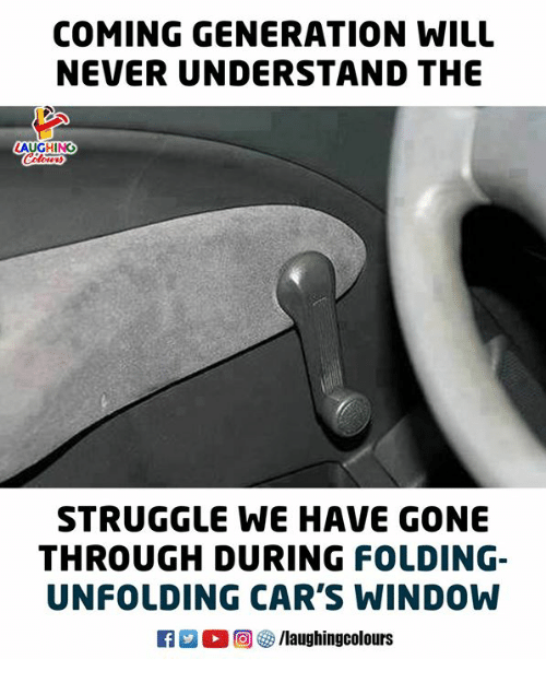 Cars, Struggle, and Never: COMING GENERATION WILL  NEVER UNDERSTAND THE  AUGHING  STRUGGLE WE HAVE GONE  THROUGH DURING FOLDING-  UNFOLDING CAR'S WINDOW  0回5/laughingcolours