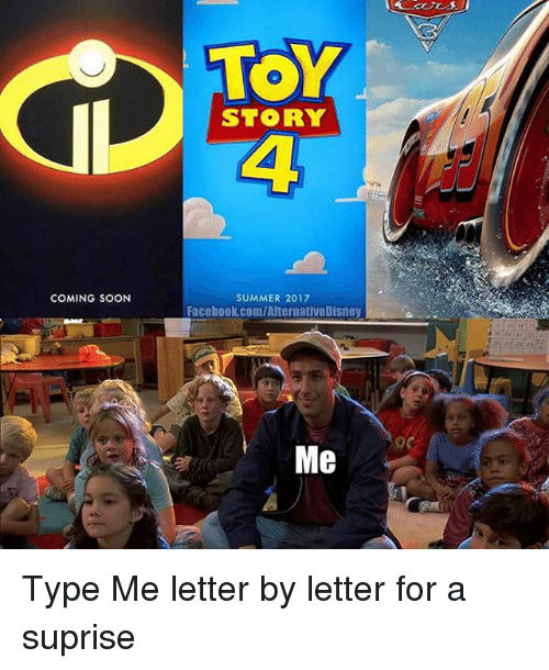Facebook, Memes, and Soon...: COMING SOON  TOY  STORY  SUMMER 2017  Facebook.com/AlternativeDisney  Me Type Me letter by letter for a suprise