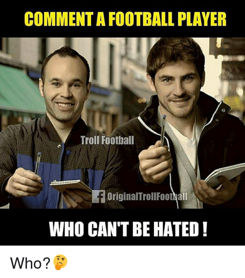 Football, Memes, and Troll: COMMENT A FOOTBALL PLAYER  Troll Football  OriginalTrollFoothall  WHO CAN'T BE HATED Who?🤔