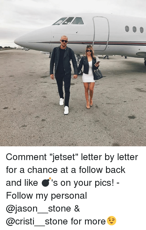 "Memes, Back, and 🤖: Comment ""jetset"" letter by letter for a chance at a follow back and like 💣's on your pics! - Follow my personal @jason__stone & @cristi__stone for more😉"