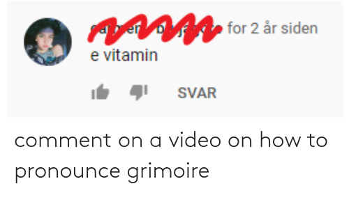 how to pronounce: comment on a video on how to pronounce grimoire