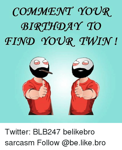 COMMENT YOUR BIRTHDAY TO FIND YOUR TWIN Twitter BLB247