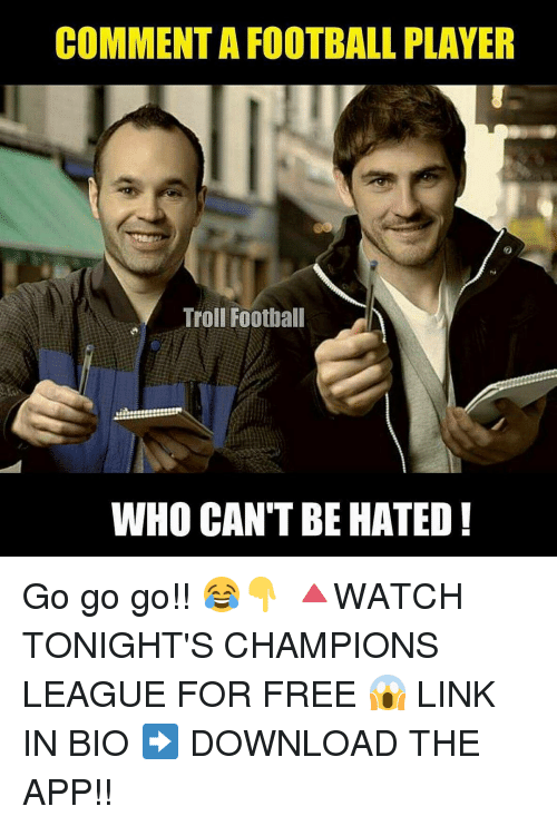 Memes, 🤖, and Player: COMMENTAFOOTBALL PLAYER  Troll Football  WHO CAN'T BE HATED! Go go go!! 😂👇 🔺WATCH TONIGHT'S CHAMPIONS LEAGUE FOR FREE 😱 LINK IN BIO ➡️ DOWNLOAD THE APP!!