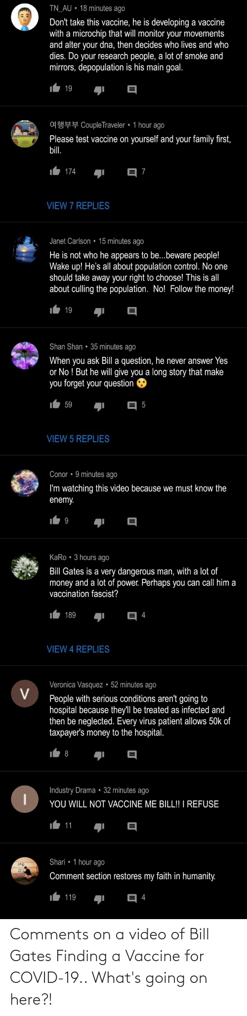 whats going on: Comments on a video of Bill Gates Finding a Vaccine for COVID-19.. What's going on here?!