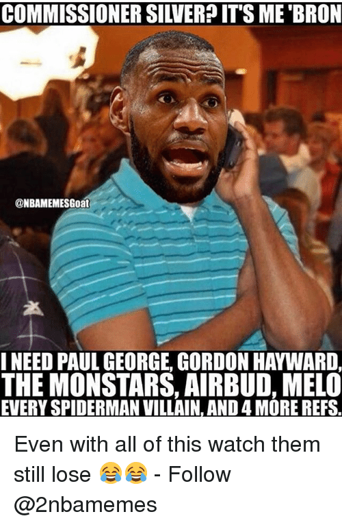 Spidermane: COMMISSIONER SILVERPIT'S ME BRON  @NBAMEMESGoat  INEED PAUL GEORGE GORDON HAYWARD  THE MONSTARS, AIRBUD, MELO  EVERY SPIDERMAN VILLAIN, AND 4 MORE REFS Even with all of this watch them still lose 😂😂 - Follow @2nbamemes