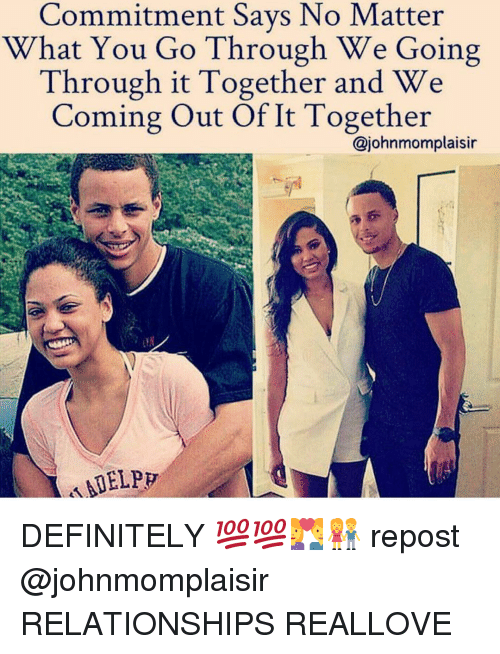 Definitally: Commitment Says No Matter  What You Go Through We Going  Through it Together and We  Coming Out Of It Together  ajohnmomplaisir  ANDELPP DEFINITELY 💯💯💑👫 repost @johnmomplaisir RELATIONSHIPS REALLOVE