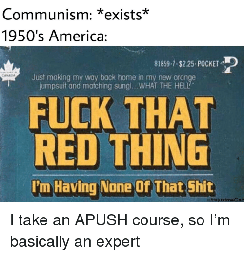 1950S: Communism: *exists*  1950's America:  81859-1 $2.25 POCKET  Just making my way back home in my new orange  jumpsuit and matching sungl.. .WHAT THE HELL  FUCK THAT  RED THING  I'm Having None Of That Shit  ufitsjustmeGab I take an APUSH course, so I'm basically an expert