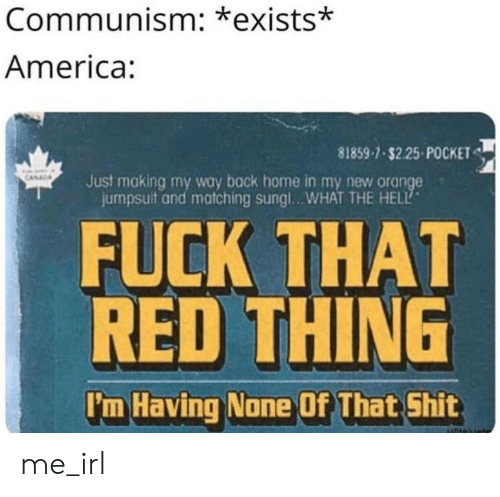 America, Shit, and Fuck: Communism: *exists*  America:  81859-7-$2.25 POCKET  CANAD  Just making my way back home in my new orange  jumpsuit and matching sungl...WHAT THE HELL  FUCK THAT  RED THING  I'm Having None Of That Shit  iteiugtr me_irl