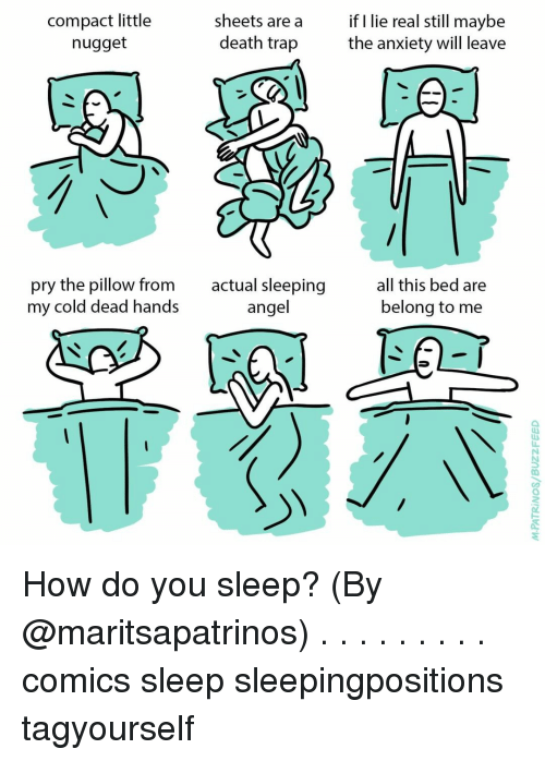 cold-dead-hands: compact little  nugget  sheets area i lie real still maybe  death trap  the anxiety will leave  pry the pillow from  my cold dead hands  actual sleeping  angel  all this bed are  belong to me  0 How do you sleep? (By @maritsapatrinos) . . . . . . . . . comics sleep sleepingpositions tagyourself