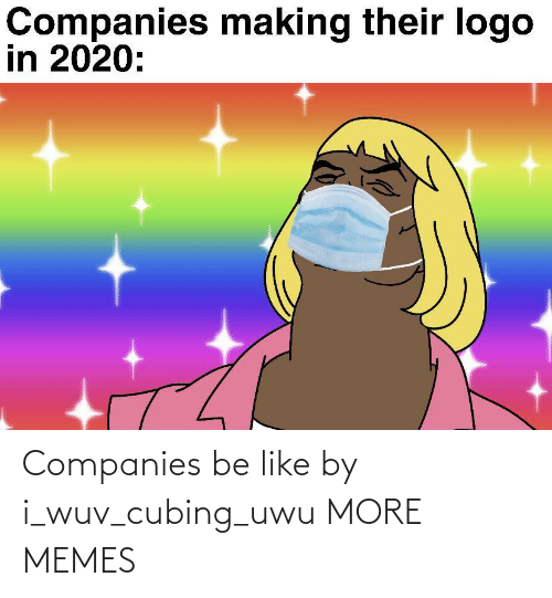 Be like: Companies be like by i_wuv_cubing_uwu MORE MEMES