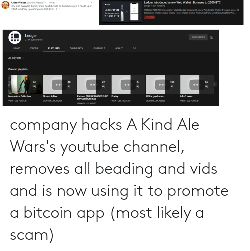Bitcoin: company hacks A Kind Ale Wars's youtube channel, removes all beading and vids and is now using it to promote a bitcoin app (most likely a scam)