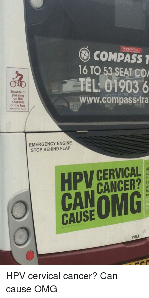 Omg, Cancer, and Ddoi : COMPASS  16 TO 53 SEAT CO  TEL 01903 6  www.compass-tra  Beware of  passing  on the  nearside  EMERGENCY ENGINE  STOP BEHIND FLAP  HPV CERVICAL  CANCER?  ce  ■ar  he  nu  CAUSE OMG  PULL