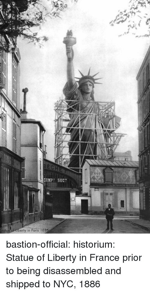 Statue of Liberty: COMPH SUC  tatue  de of tiberty in Paris 18 bastion-official:  historium: Statue of Liberty in France prior to being disassembled and shipped to NYC, 1886