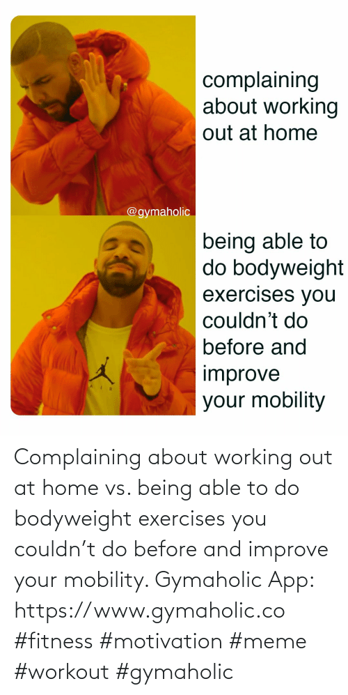 app: Complaining about working out at home vs. being able to do bodyweight exercises you couldn't do before and improve your mobility.  Gymaholic App: https://www.gymaholic.co  #fitness #motivation #meme #workout #gymaholic