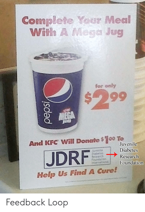 Anaconda, Juvenile, and Kfc: Complete Your Meal  With A Mega Jug  for only  $299  And KFC Will Donate $100 To  JDRF  Juvenile  Diabetes  Research  Foundation  Help Us Find A Cure! Feedback Loop
