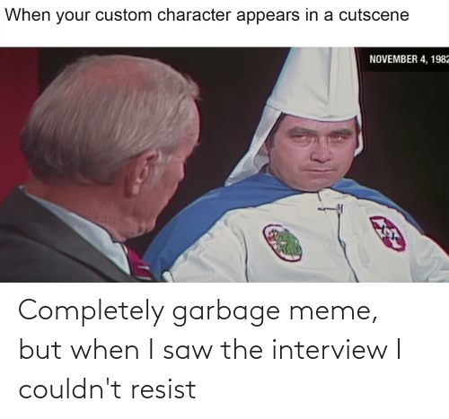 The Interview: Completely garbage meme, but when I saw the interview I couldn't resist