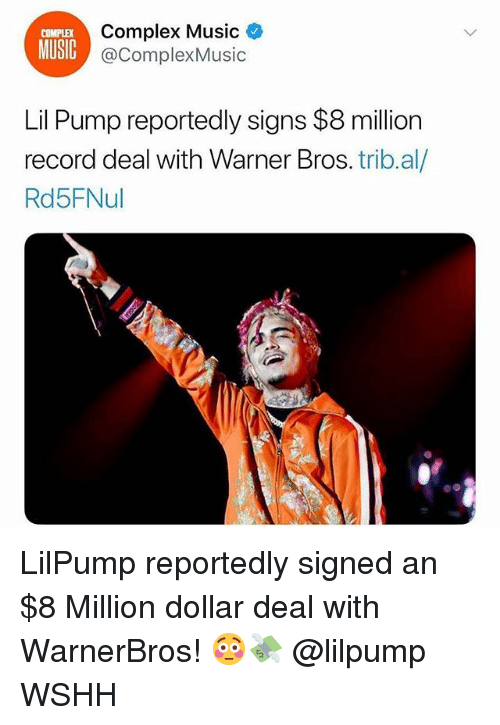 Complex, Memes, and Music: Complex Music  @ComplexMusic  COMPLEX  MUSIC  Lil Pump reportedly signs $8 million  record deal with Warner Bros. trib.al/  Rd5FNul LilPump reportedly signed an $8 Million dollar deal with WarnerBros! 😳💸 @lilpump WSHH