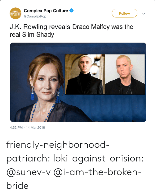 pop culture: Complex Pop Culture  @ComplexPop  COMPLEX  Follow  J.K. Rowling reveals Draco Malfoy was the  real Slim Shad  4:52 PM-14 Mar 2019 friendly-neighborhood-patriarch:  loki-against-onision:  @sunev-v   @i-am-the-broken-bride