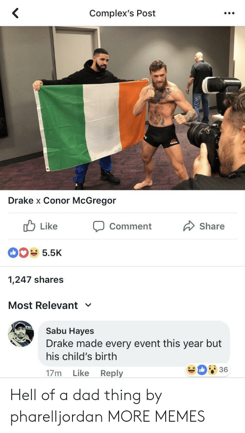 hayes: Complex's Post  Drake x Conor McGregor  ub Like Comment  Share  5.5K  1,247 shares  Most Relevant  Sabu Hayes  Drake made every event this year but  his child's birth  17m Like Reply  36 Hell of a dad thing by pharelljordan MORE MEMES