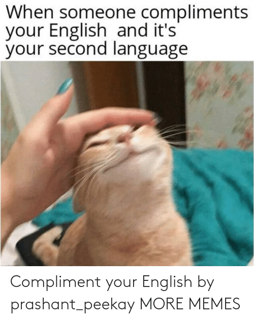 compliment: Compliment your English by prashant_peekay MORE MEMES
