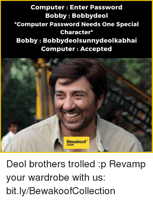 """Computers, Memes, and Troll: Computer Enter Password  Bobby Bobby deol  """"Computer Password Needs One Special  Character  Bobby Bobbydeolsunnydeolkabhai  Computer Accepted  Bewakoof Deol brothers trolled :p  Revamp your wardrobe with us: bit.ly/BewakoofCollection"""