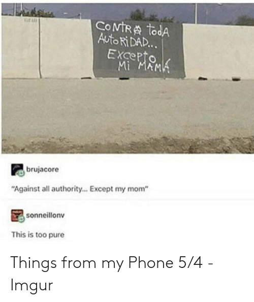 """Authority: COMTRA todA  Auto Ri DAD...  EXcepto  Mi MAMK  ar AL  brujacore  """"Against all authority... Except my mom""""  sonneillonv  This is too pure Things from my Phone 5/4 - Imgur"""