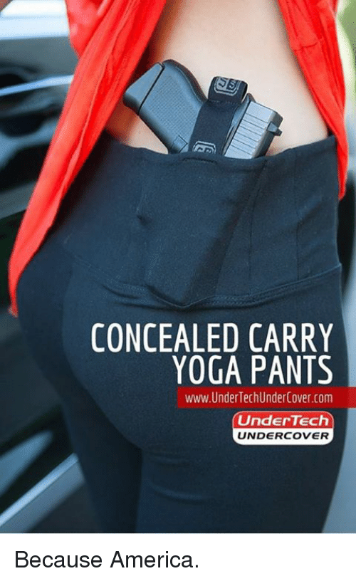 Yoga Pant: CONCEALED CARRY  YOGA PANTS  www. Under TechUnderCover.com  Under Tech  UNDERCOVER Because America.