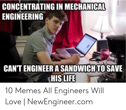 Technology Meme: CONCENTRATING IN MECHANICAL  ENGINEERING  CANT ENGINEER A SANDWICH TO SAVE  HIS LIFE  innBeing.com 10 Memes All Engineers Will Love | NewEngineer.com