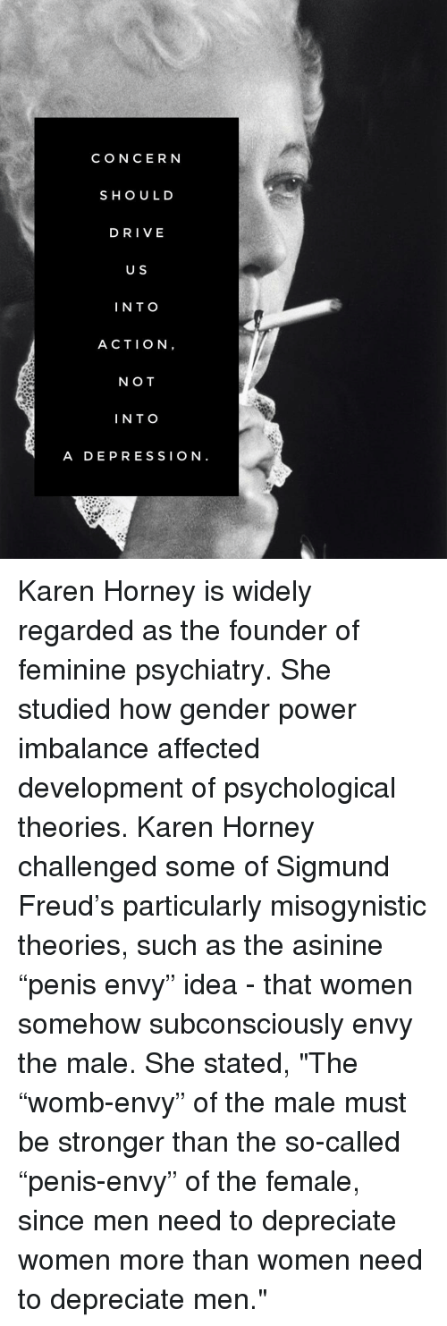 compare sigmund freud and karen horney Freud introduced the idea of penis envy to explain the personality development of young girls by introducing the concept of womb envy, karen horney was suggesting that.