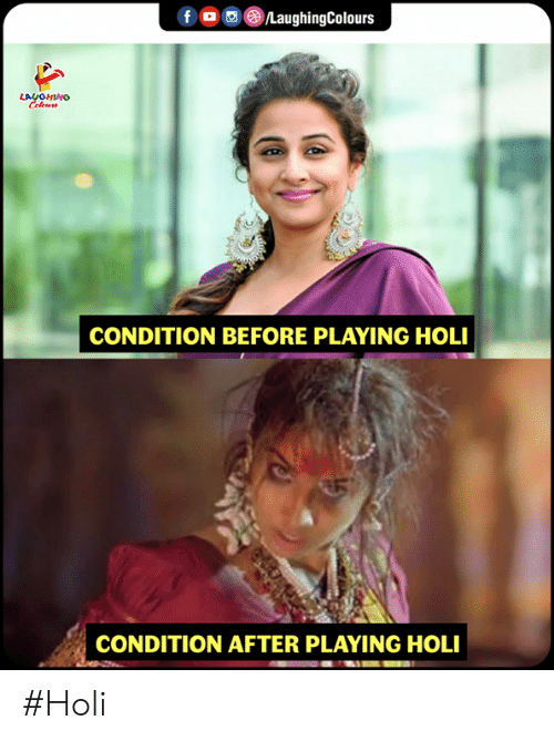 holi: CONDITION BEFORE PLAYING HOLI  CONDITION AFTER PLAYING HOLI #Holi