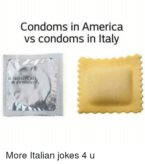 Italian Joke: Condoms in America  vs condoms in Italy More Italian jokes 4 u