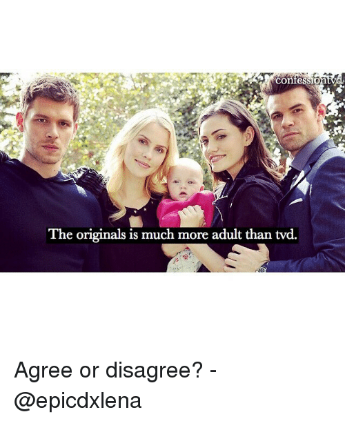 Memes, 🤖, and Tvd: Confessio  The originals is much more adult than tvd. Agree or disagree? - @epicdxlena
