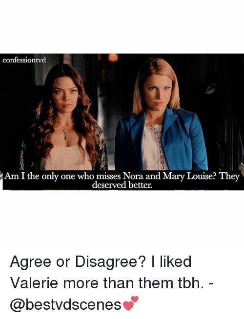 Memes, Tbh, and Only One: confessiontvd  Am I the only one who misses Nora and Mary Louise? They  deserved better. Agree or Disagree? I liked Valerie more than them tbh. -@bestvdscenes💕