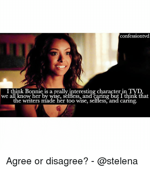 Memes, 🤖, and Her: confessiontvd  I think Bonnie is a really in  teresting characterin TyD  we all know her by wise, selfless, and caring but I think that  the writers míade her too wise, selfless, and caring. Agree or disagree? - @stelena