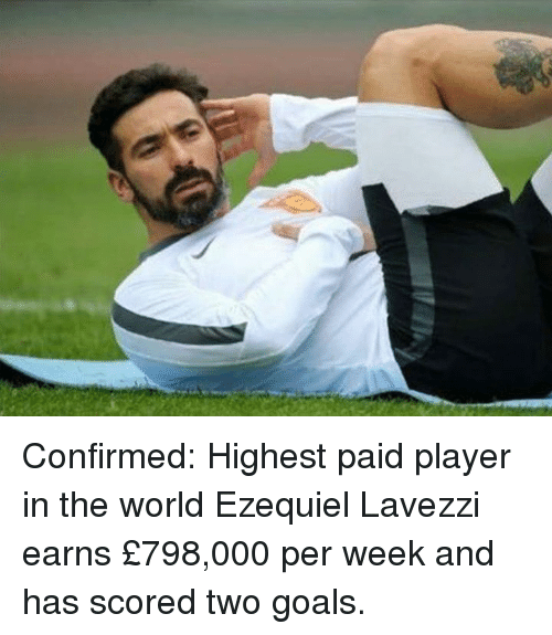 Goals, Soccer, and World: Confirmed: Highest paid player in the world Ezequiel Lavezzi earns £798,000 per week and has scored two goals.