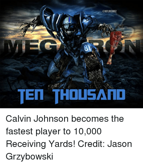 Calvin Johnson, Nfl, and Player: CONFLMEMEZ  TEN THOUSAND Calvin Johnson becomes the fastest player to 10,000 Receiving Yards!  Credit: Jason Grzybowski