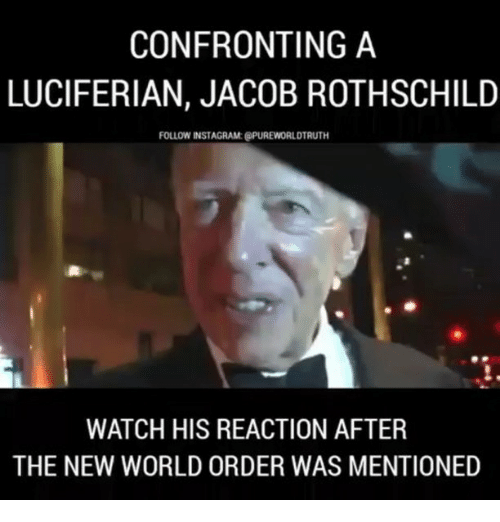 Jacob Rothschild: CONFRONTING A  LUCIFERIAN, JACOB ROTHSCHILD  FOLLOW INSTAGRAM: @PUREWORLDTRUTH  l.  WATCH HIS REACTION AFTER  THE NEW WORLD ORDER WAS MENTIONED