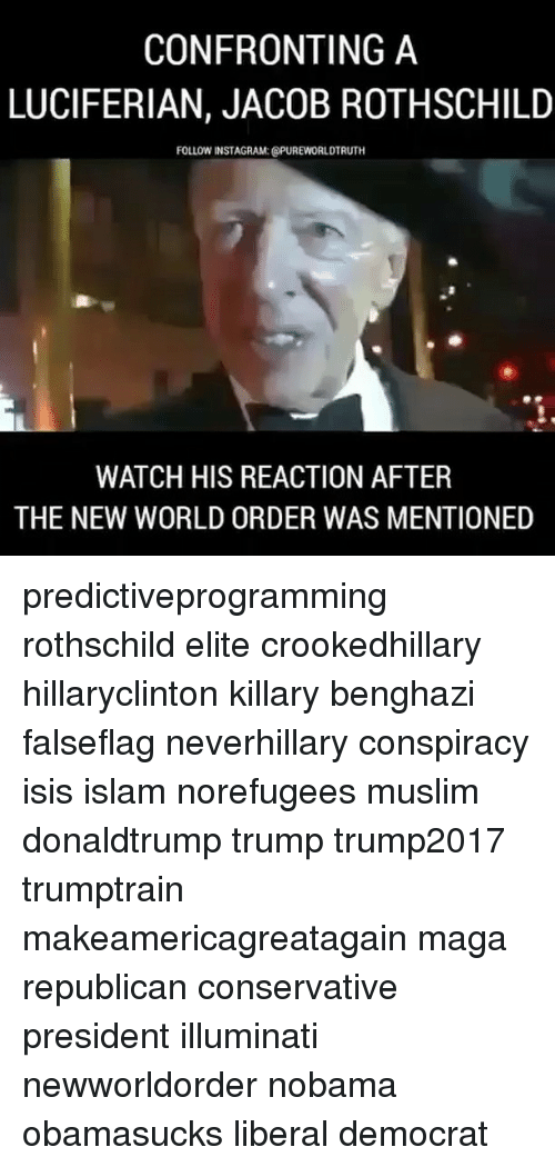 Jacob Rothschild: CONFRONTING A  LUCIFERIAN, JACOB ROTHSCHILD  FOLLOW INSTAGRAM: @PUREWORLDTRUTH  WATCH HIS REACTION AFTER  THE NEW WORLD ORDER WAS MENTIONED predictiveprogramming rothschild elite crookedhillary hillaryclinton killary benghazi falseflag neverhillary conspiracy isis islam norefugees muslim donaldtrump trump trump2017 trumptrain makeamericagreatagain maga republican conservative president illuminati newworldorder nobama obamasucks liberal democrat