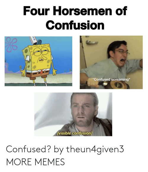 confused: Confused? by theun4given3 MORE MEMES